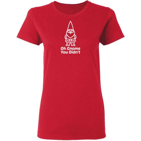 Oh Gnome You Didnt Womans T Shirt Red